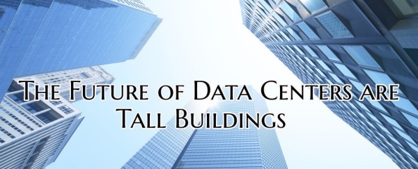 The Future Of Data Centers Are Tall Buildings